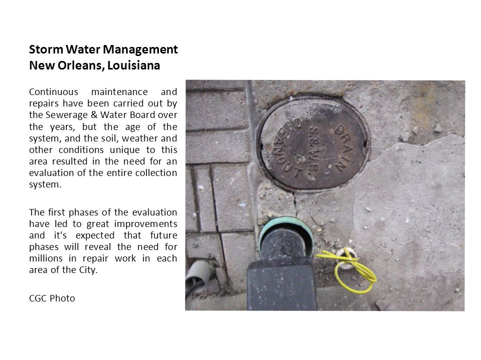 Storm Water Management New Orleans, Louisiana Continuous maintenance and repairs have been carried out by the Sewerage & Water Board over the years, b