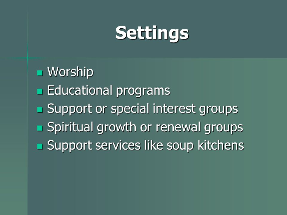 Settings Worship Worship Educational programs Educational programs Support or special interest groups Support or special interest groups Spiritual growth or renewal groups Spiritual growth or renewal groups Support services like soup kitchens Support services like soup kitchens