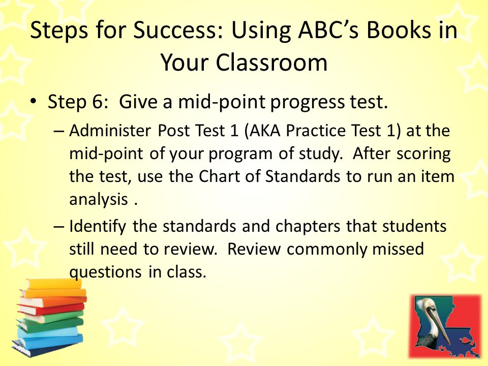 Steps for Success: Using ABC's Books in Your Classroom Step 6: Give a mid-point progress test.