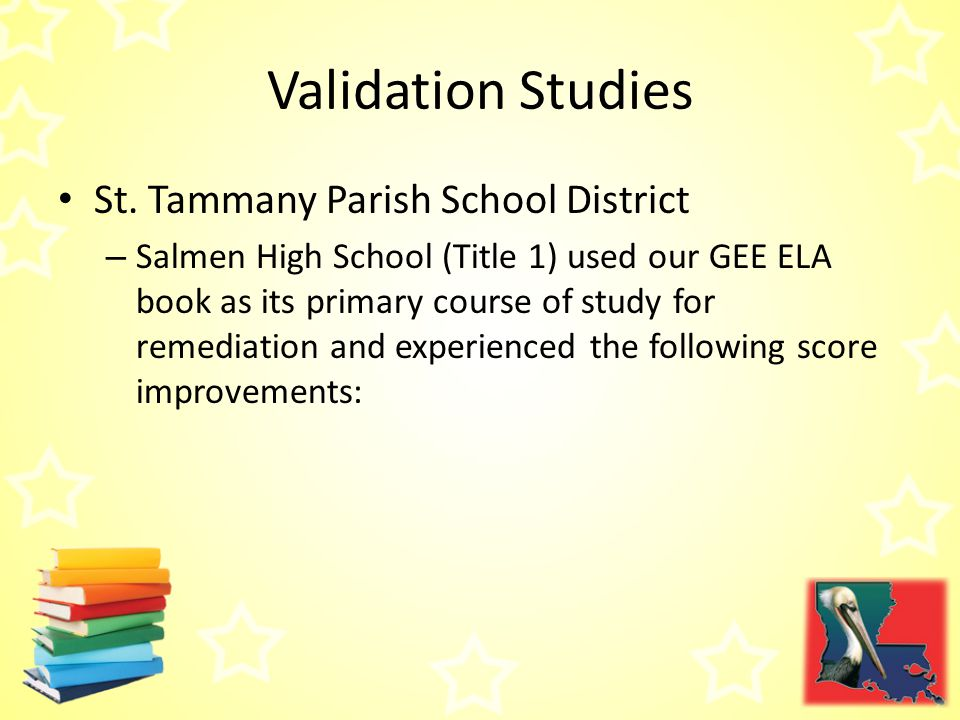 St. Tammany Parish School District – Salmen High School (Title 1) used our GEE ELA book as its primary course of study for remediation and experienced