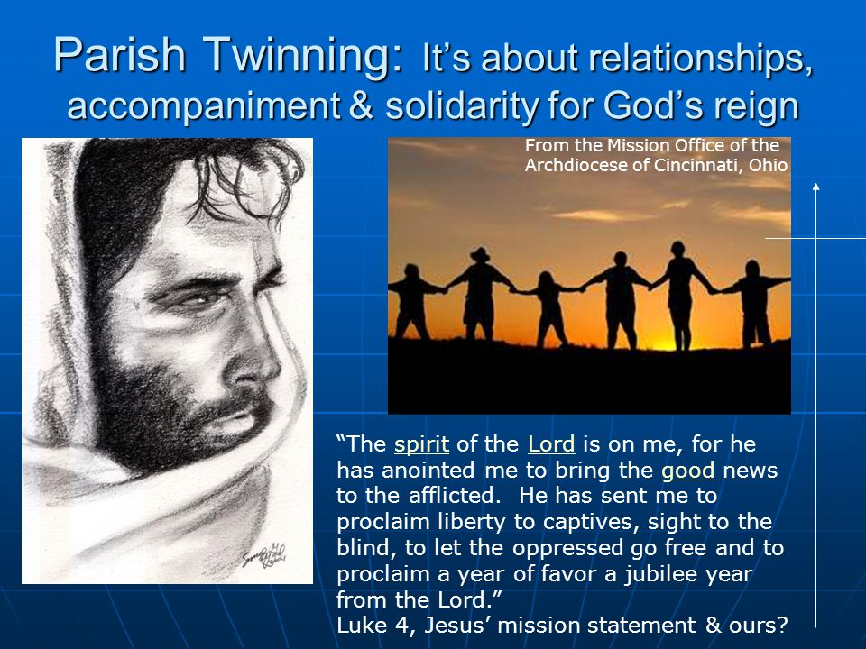 """Parish Twinning: It's about relationships, accompaniment & solidarity for God's reign """"The spirit of the Lord is on me, for he has anointed me to brin"""