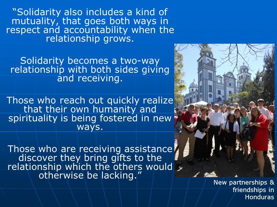 """""""Solidarity also includes a kind of mutuality, that goes both ways in respect and accountability when the relationship grows. Solidarity becomes a two"""