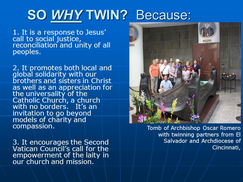 SO WHY TWIN? Because: 1. It is a response to Jesus' call to social justice, reconciliation and unity of all peoples. 2. It promotes both local and glo