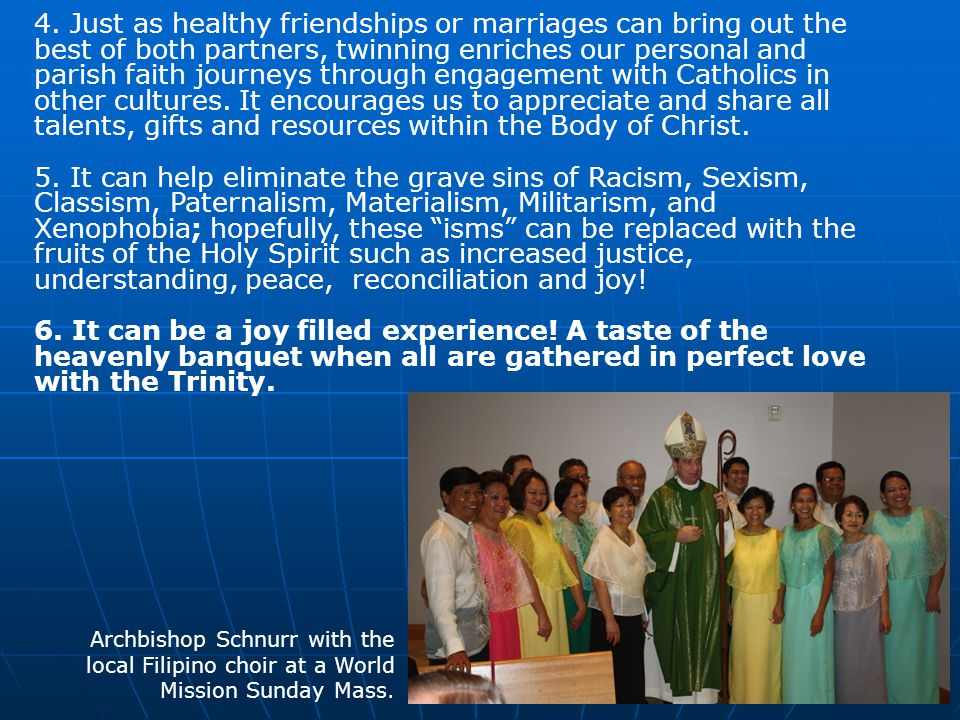 4. Just as healthy friendships or marriages can bring out the best of both partners, twinning enriches our personal and parish faith journeys through