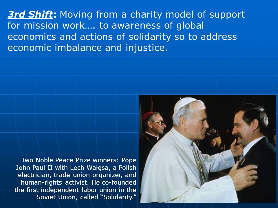 3rd Shift: Moving from a charity model of support for mission work…. to awareness of global economics and actions of solidarity so to address economic
