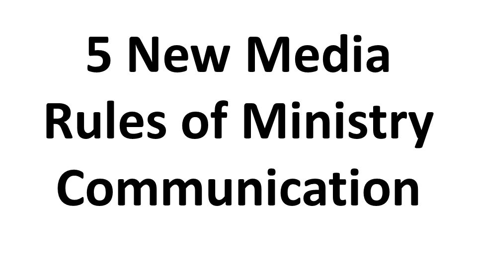 5 New Media Rules of Ministry Communication