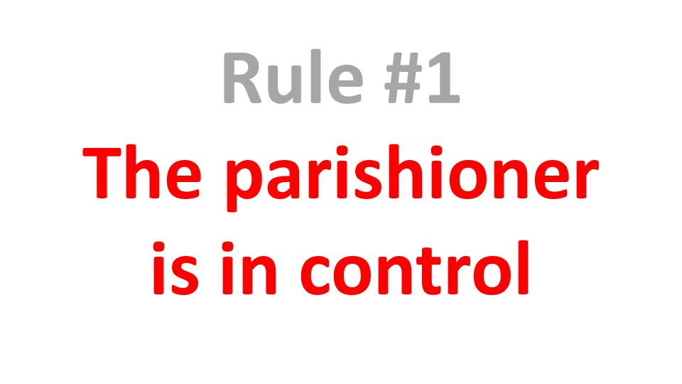 Rule #1 The parishioner is in control
