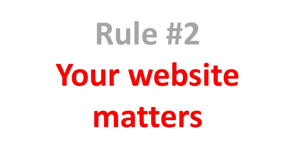 Rule #2 Your website matters