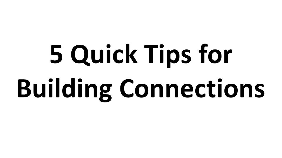 5 Quick Tips for Building Connections