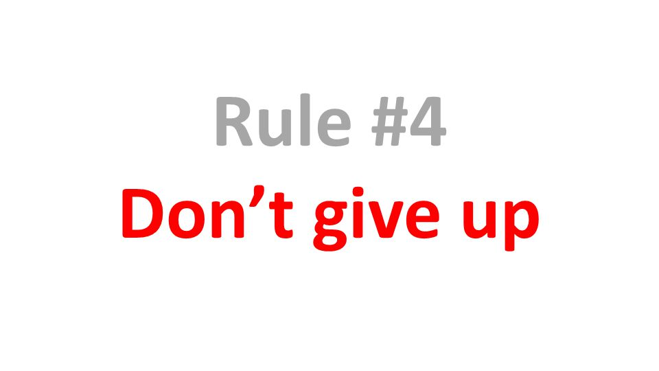 Rule #4 Don't give up