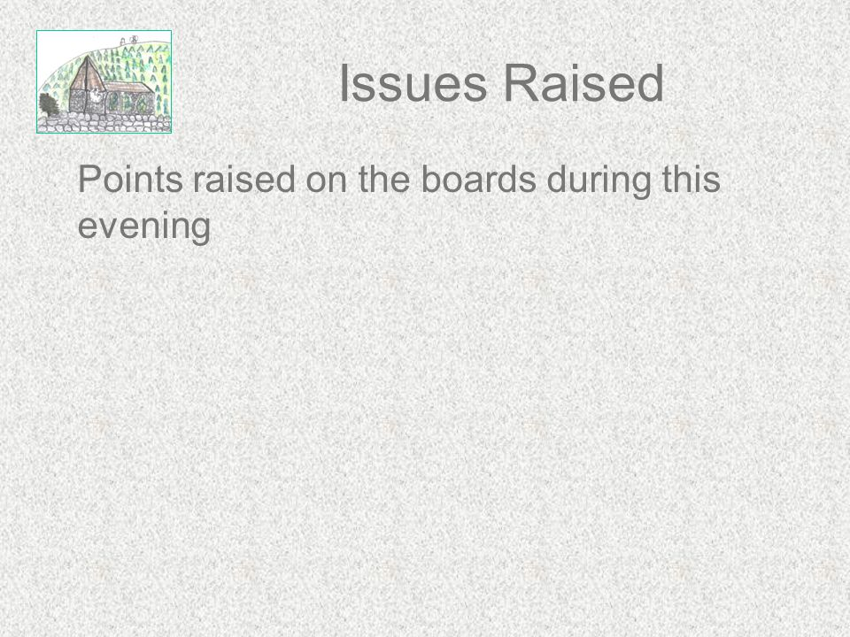 Issues Raised Points raised on the boards during this evening
