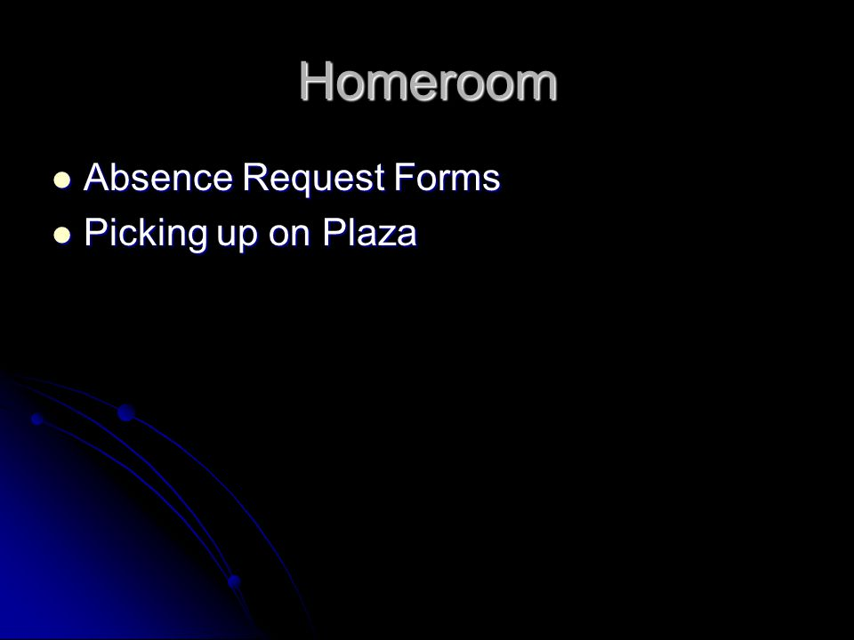 Homeroom Absence Request Forms Absence Request Forms Picking up on Plaza Picking up on Plaza
