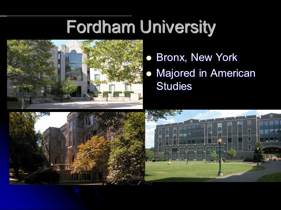 Fordham University Bronx, New York Bronx, New York Majored in American Studies Majored in American Studies