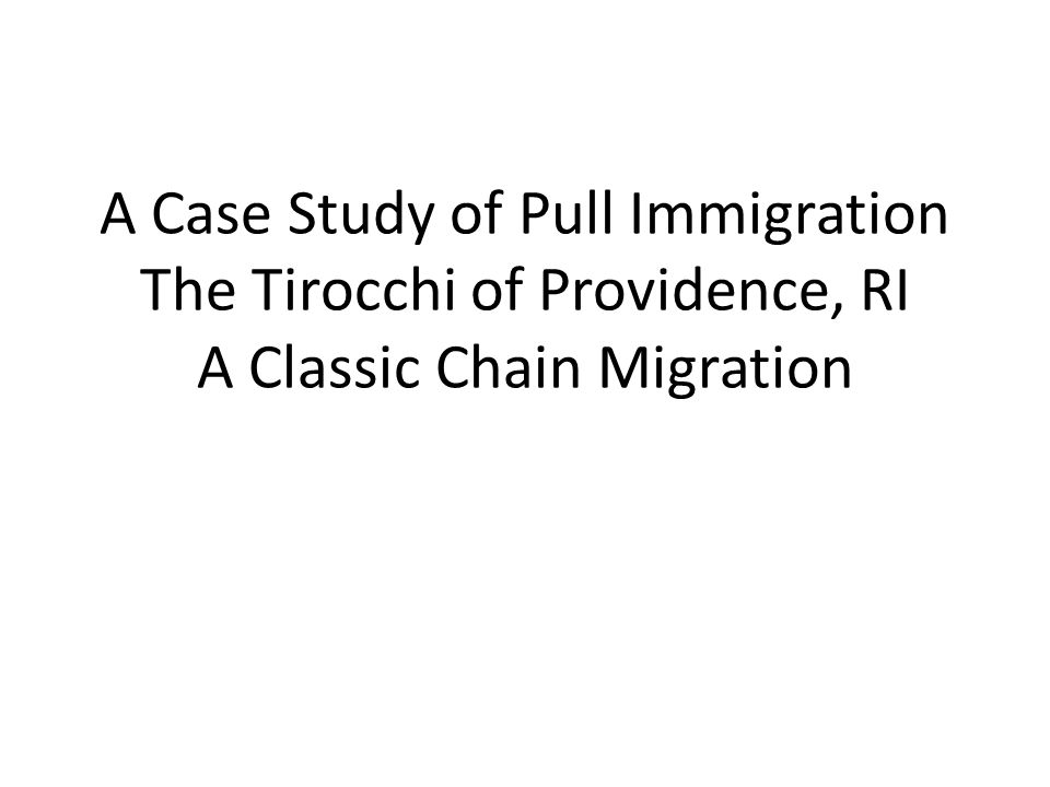 A Case Study of Pull Immigration The Tirocchi of Providence, RI A Classic Chain Migration