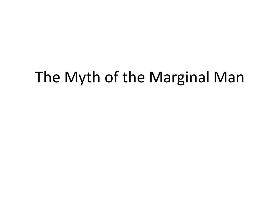 The Myth of the Marginal Man