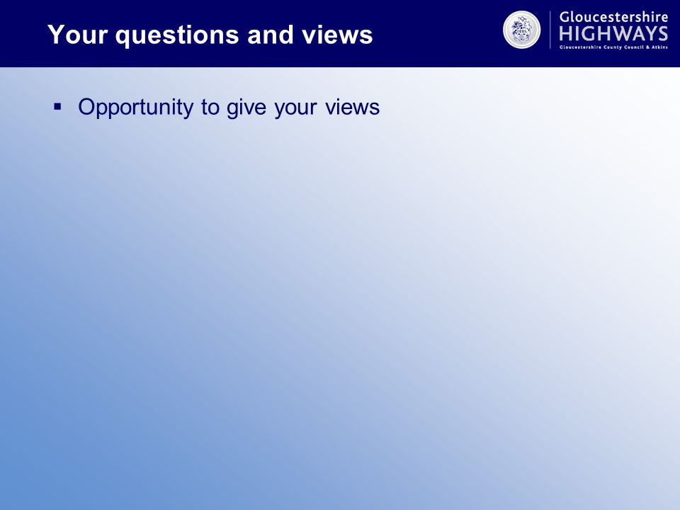 Your questions and views  Opportunity to give your views