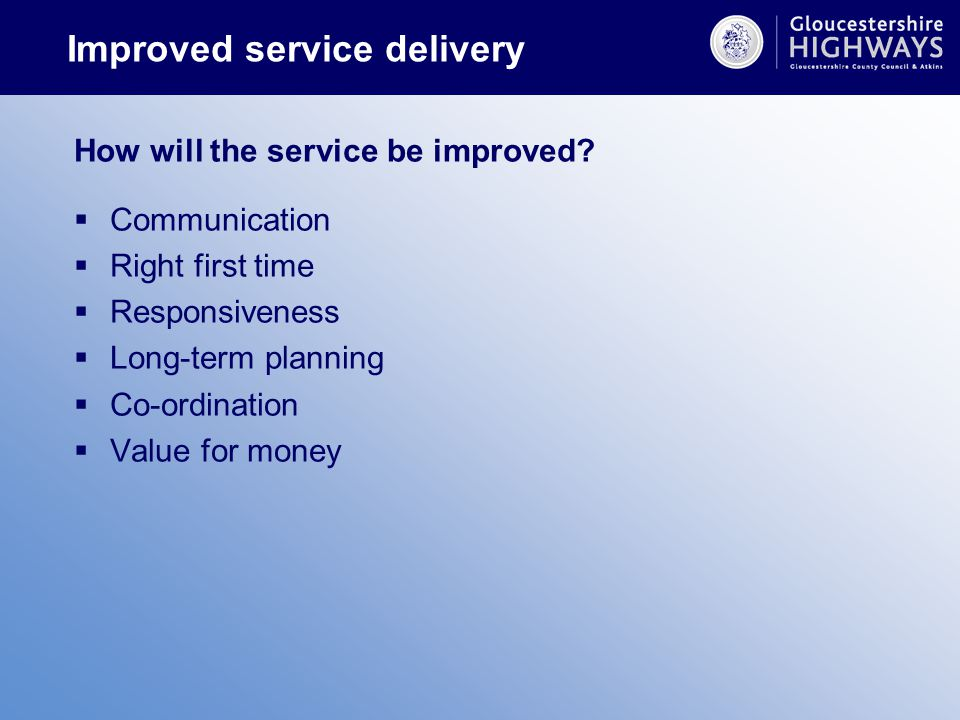 Improved service delivery How will the service be improved.