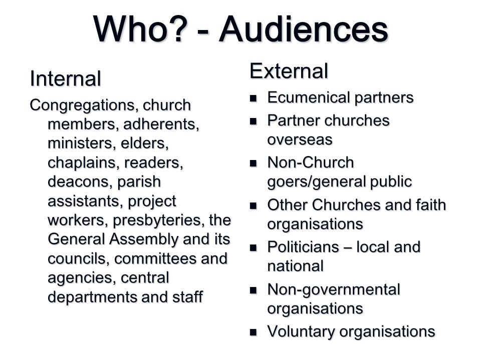 Who? - Audiences Internal Congregations, church members, adherents, ministers, elders, chaplains, readers, deacons, parish assistants, project workers
