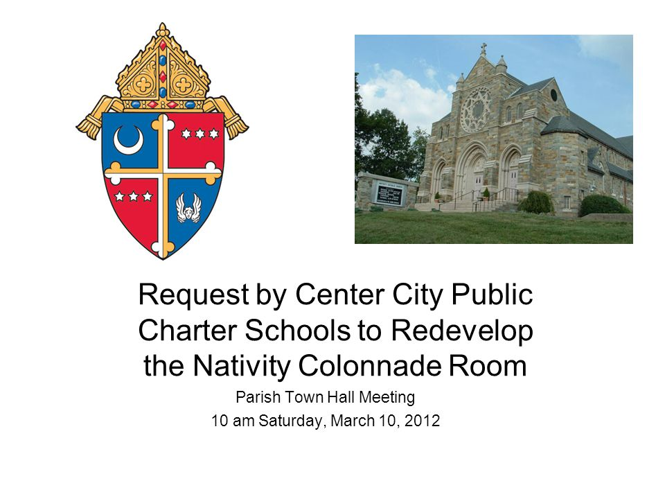 Request by Center City Public Charter Schools to Redevelop the Nativity Colonnade Room Parish Town Hall Meeting 10 am Saturday, March 10, 2012