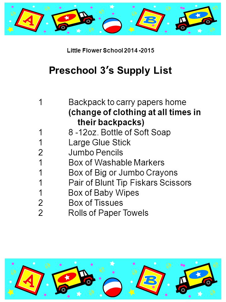 Preschool 3's Supply List 1Backpack to carry papers home (change of clothing at all times in their backpacks) 18 -12oz.