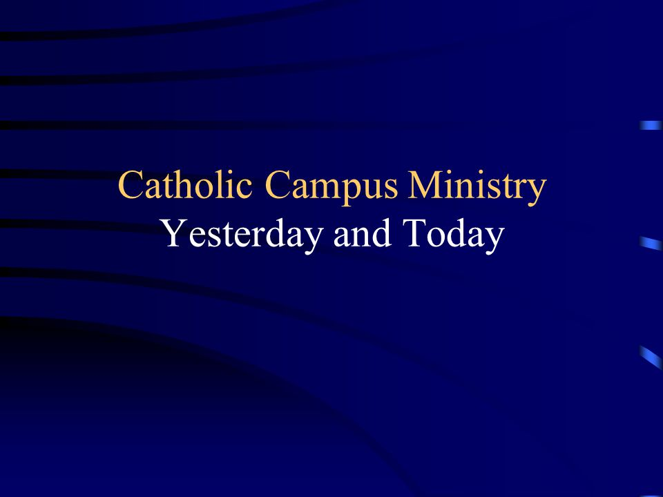 Catholic Campus Ministry Yesterday and Today