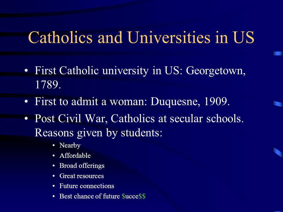 Catholics and Universities in US First Catholic university in US: Georgetown, 1789.