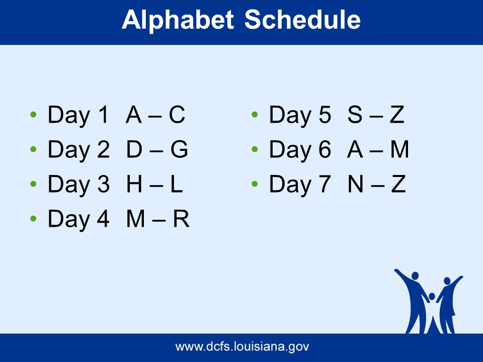 Alphabet Schedule Day 1A – C Day 2D – G Day 3H – L Day 4M – R Day 5S – Z Day 6 A – M Day 7N – Z