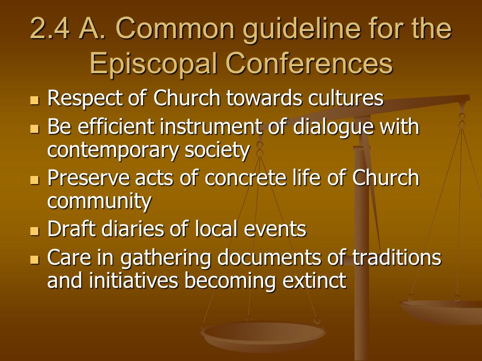 2.4 A. Common guideline for the Episcopal Conferences Respect of Church towards cultures Respect of Church towards cultures Be efficient instrument of