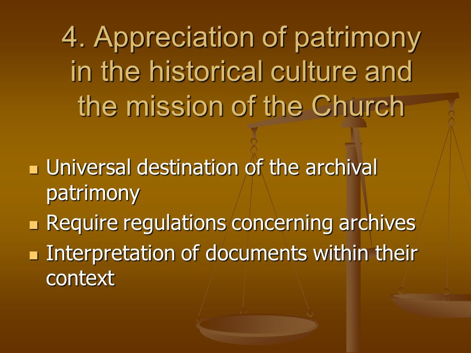 4. Appreciation of patrimony in the historical culture and the mission of the Church Universal destination of the archival patrimony Universal destina