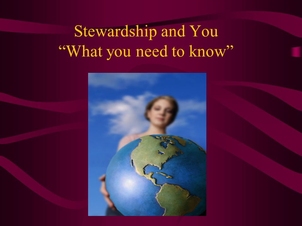 Stewardship and You What you need to know