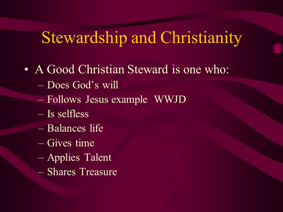 Stewardship and Christianity Everything we have is a gift from God.