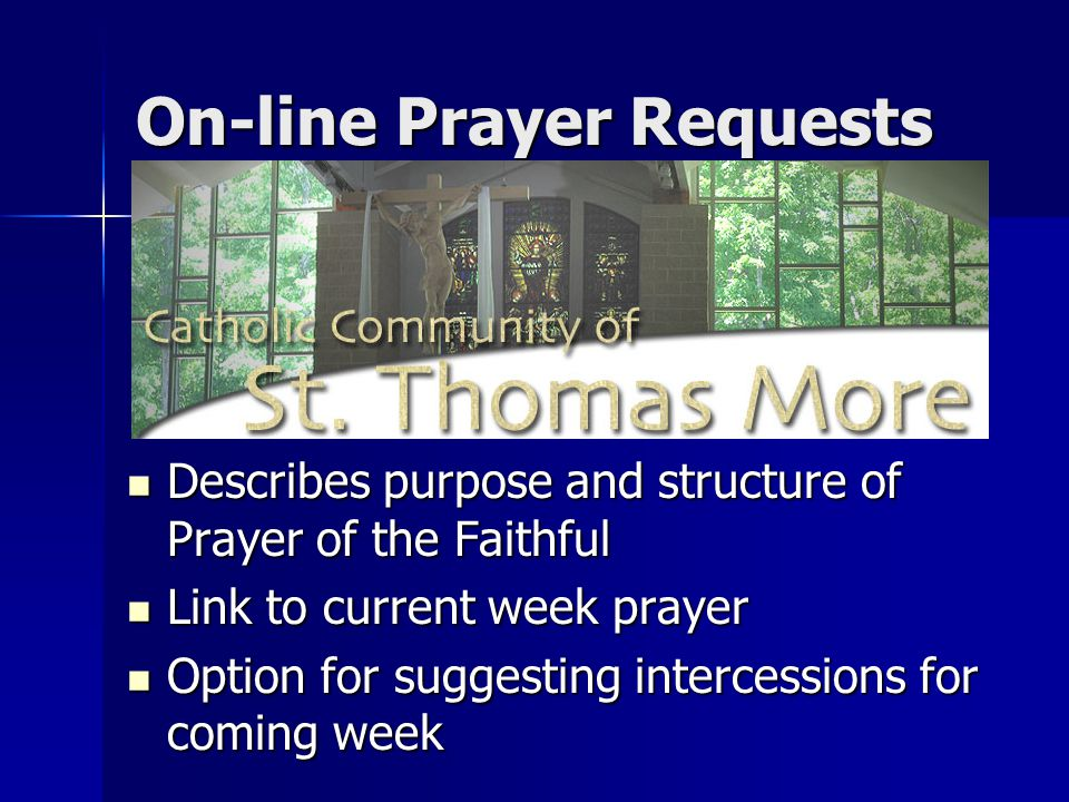 Describes purpose and structure of Prayer of the Faithful Describes purpose and structure of Prayer of the Faithful Link to current week prayer Link to current week prayer Option for suggesting intercessions for coming week Option for suggesting intercessions for coming week On-line Prayer Requests