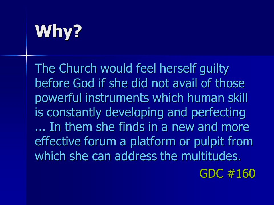 Why? The Church would feel herself guilty before God if she did not avail of those powerful instruments which human skill is constantly developing and