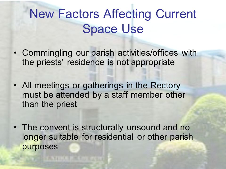 New Factors Affecting Current Space Use Commingling our parish activities/offices with the priests' residence is not appropriate All meetings or gathe