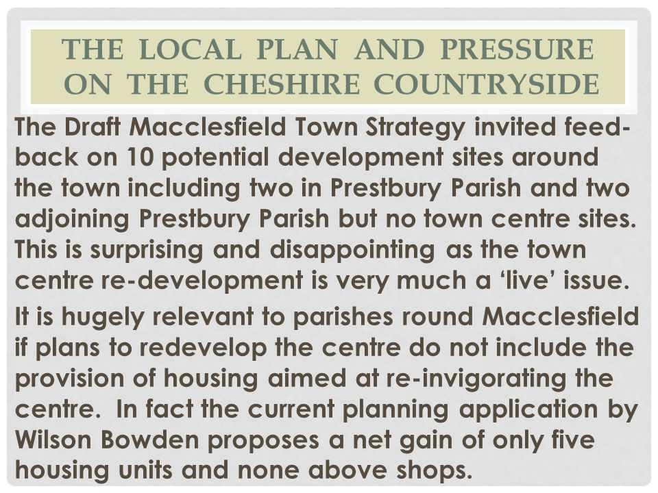 THE LOCAL PLAN AND PRESSURE ON THE CHESHIRE COUNTRYSIDE The Draft Macclesfield Town Strategy invited feed- back on 10 potential development sites arou