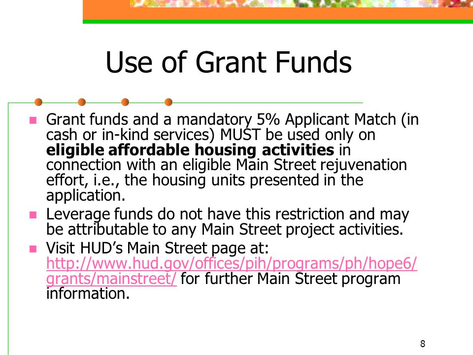 8 Use of Grant Funds Grant funds and a mandatory 5% Applicant Match (in cash or in-kind services) MUST be used only on eligible affordable housing act