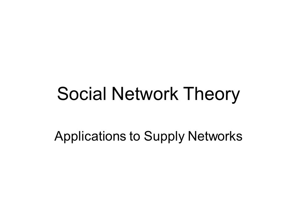Social Network Theory Applications to Supply Networks