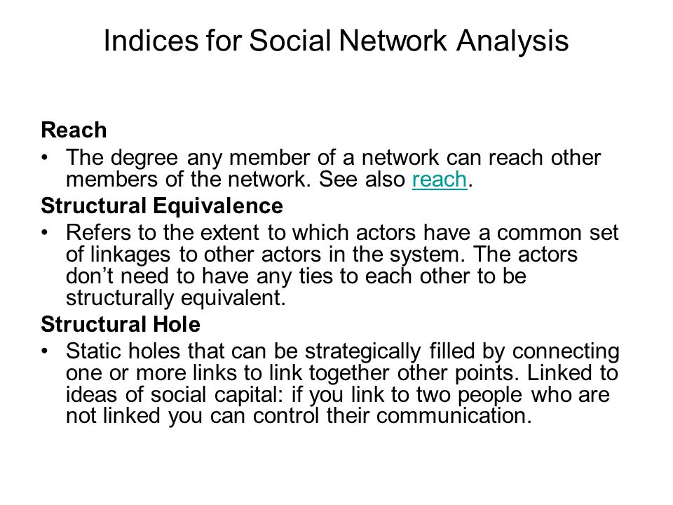 Reach The degree any member of a network can reach other members of the network.