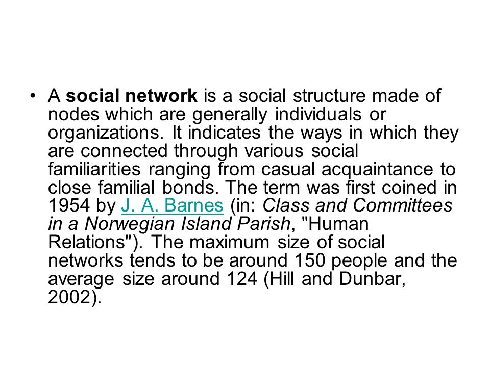 A social network is a social structure made of nodes which are generally individuals or organizations.