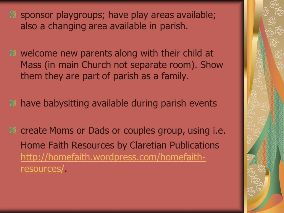 sponsor playgroups; have play areas available; also a changing area available in parish.
