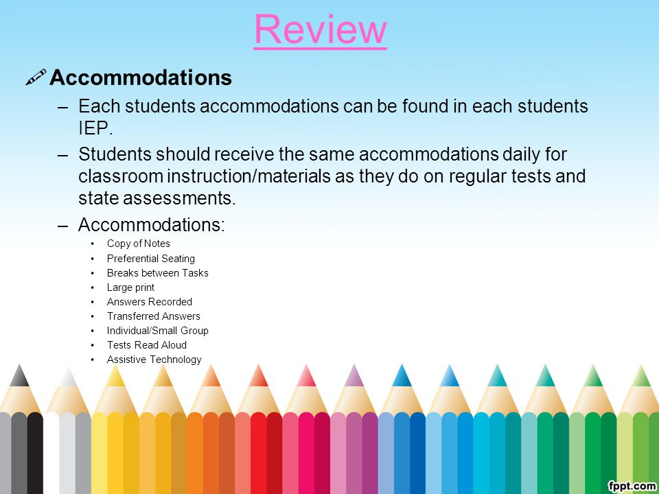 Review  Accommodations –Each students accommodations can be found in each students IEP.