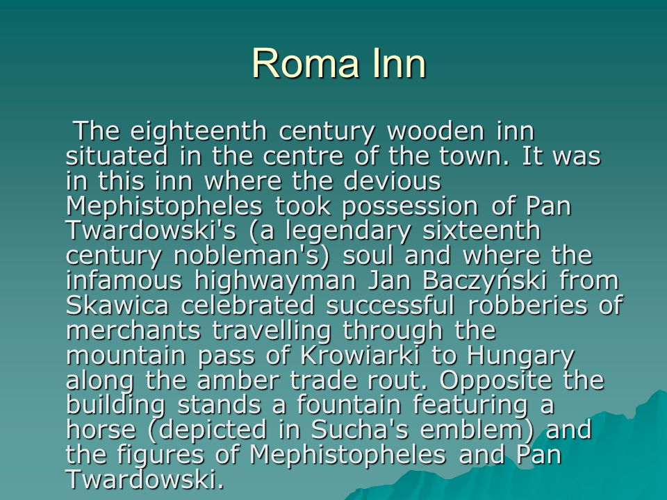 Roma Inn Roma Inn The eighteenth century wooden inn situated in the centre of the town.