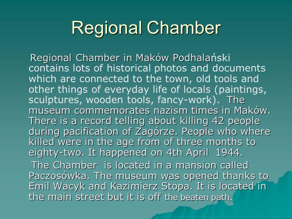 Regional Chamber Regional Chamber in Maków Podhala The museum commemorates nazism times in Maków.
