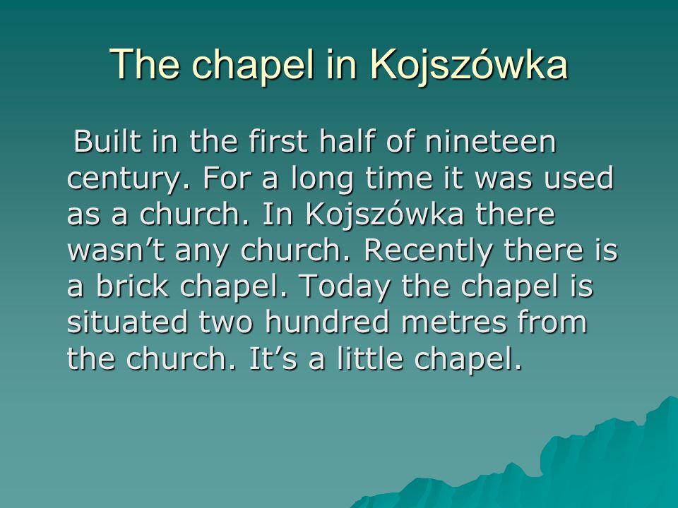 The chapel in Kojszówka Built in the first half of nineteen century.