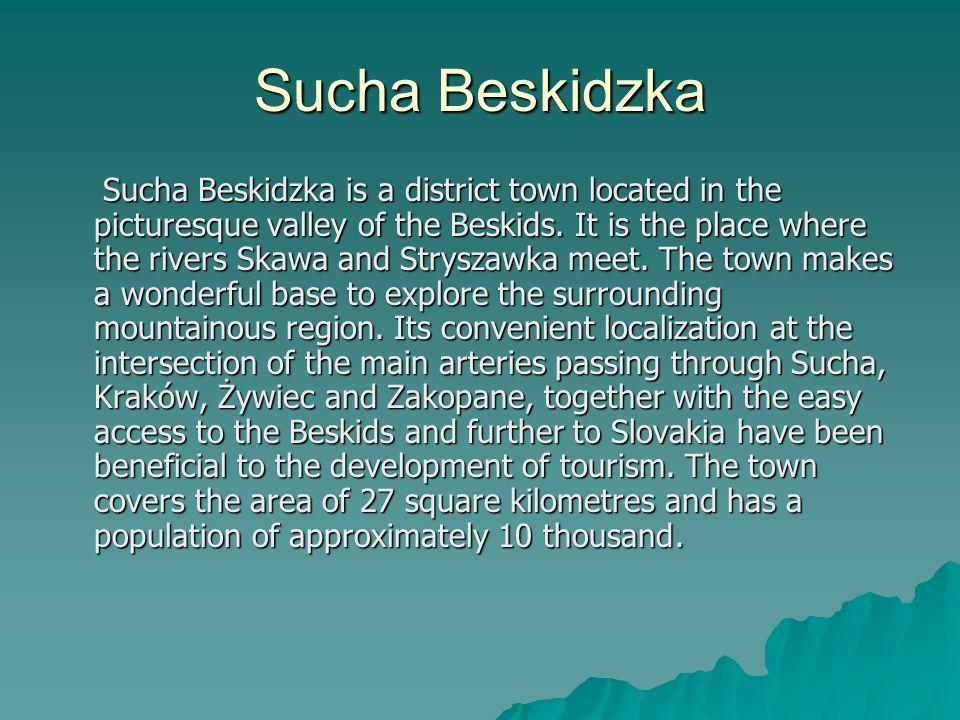 Sucha Beskidzka Sucha Beskidzka is a district town located in the picturesque valley of the Beskids.