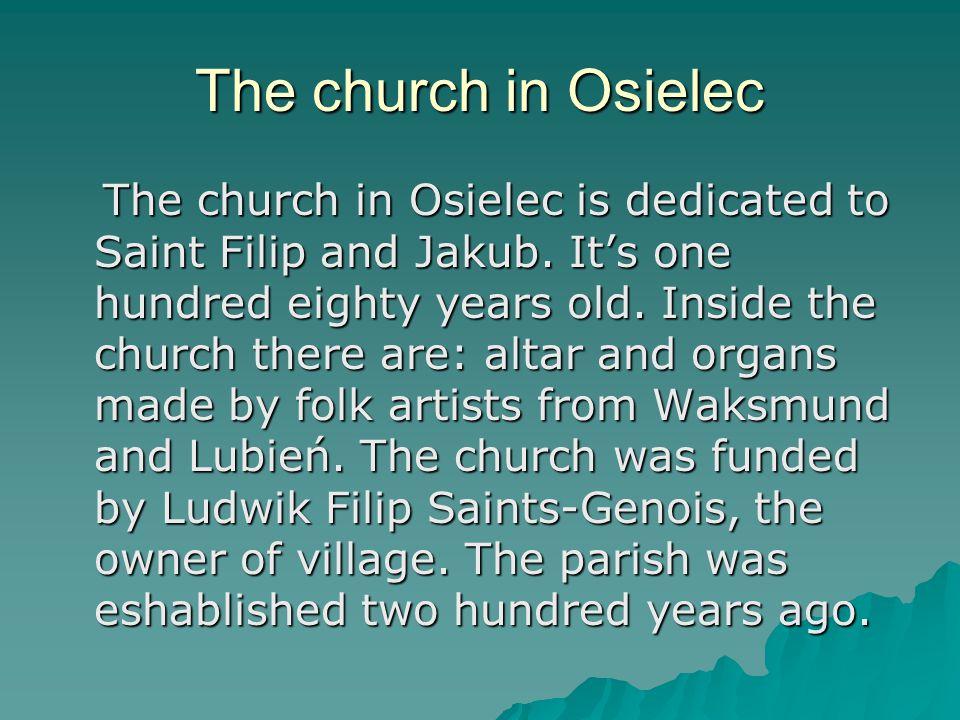 The church in Osielec The church in Osielec is dedicated to Saint Filip and Jakub.