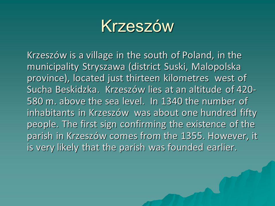 Krzeszów Krzeszów is a village in the south of Poland, in the municipality Stryszawa (district Suski, Malopolska province), located just thirteen kilometres west of Sucha Beskidzka.
