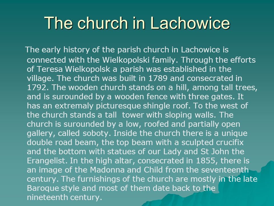 The church in Lachowice The early history of the parish church in Lachowice is connected with the Wielkopolski family. Through the efforts of Teresa W