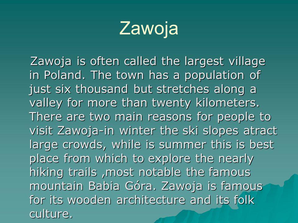 Zawoja Zawoja is often called the largest village in Poland.