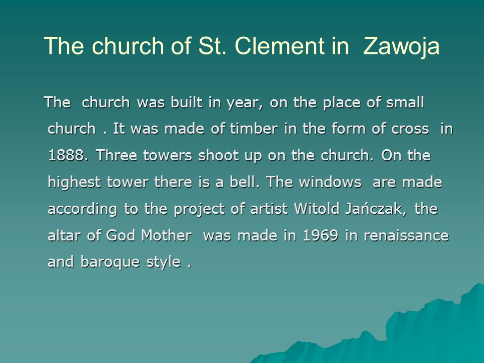 The church of St. Clement in Zawoja The church was built in year, on the place of small church. It was made of timber in the form of cross in 1888. Th